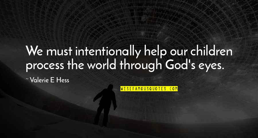 Intentionally Quotes By Valerie E Hess: We must intentionally help our children process the