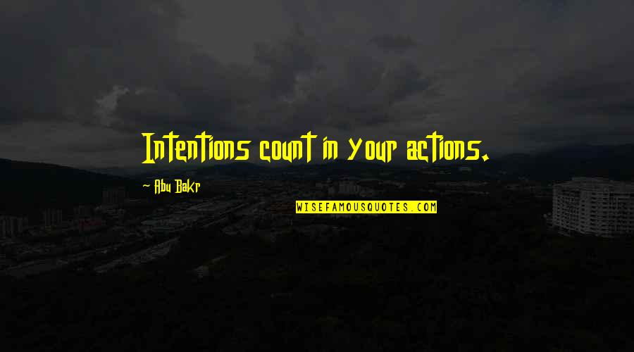 Intentions And Actions Quotes By Abu Bakr: Intentions count in your actions.