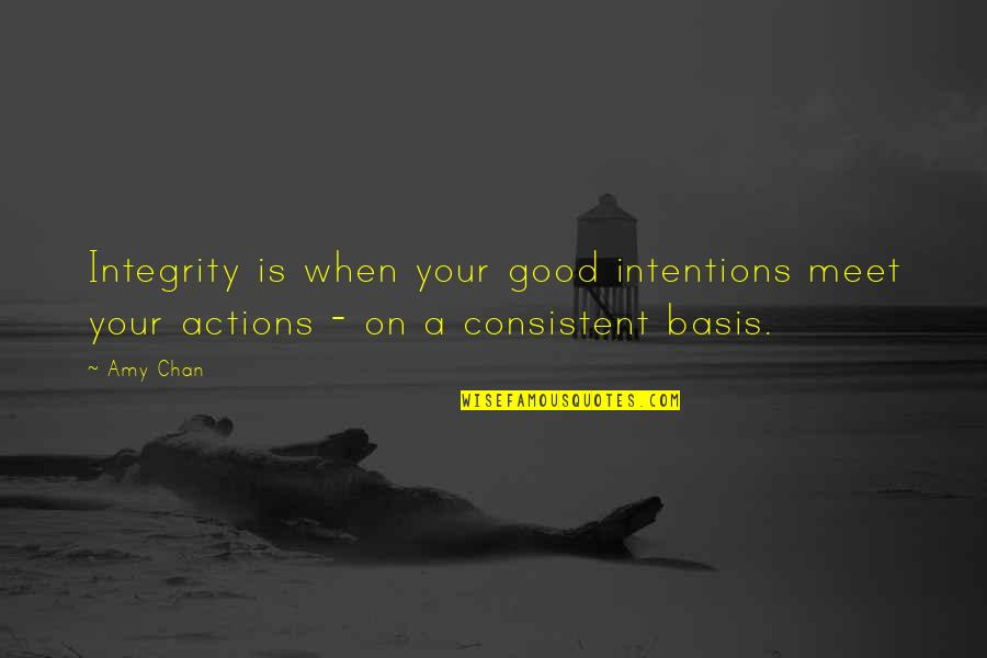 Intentions And Actions Quotes By Amy Chan: Integrity is when your good intentions meet your