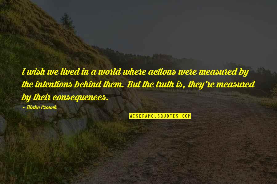 Intentions And Actions Quotes By Blake Crouch: I wish we lived in a world where