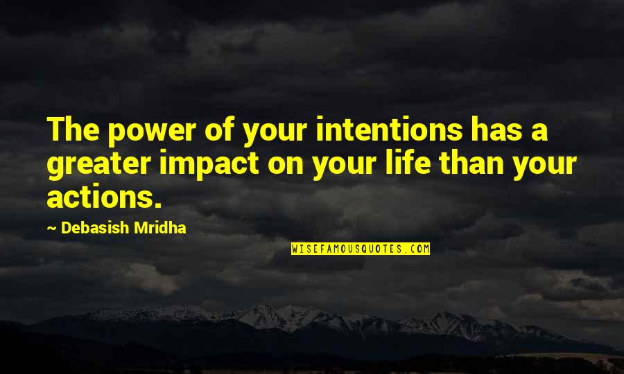 Intentions And Actions Quotes By Debasish Mridha: The power of your intentions has a greater