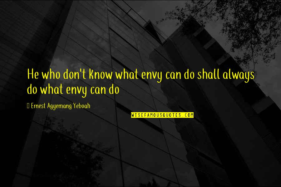 Intentions And Actions Quotes By Ernest Agyemang Yeboah: He who don't know what envy can do