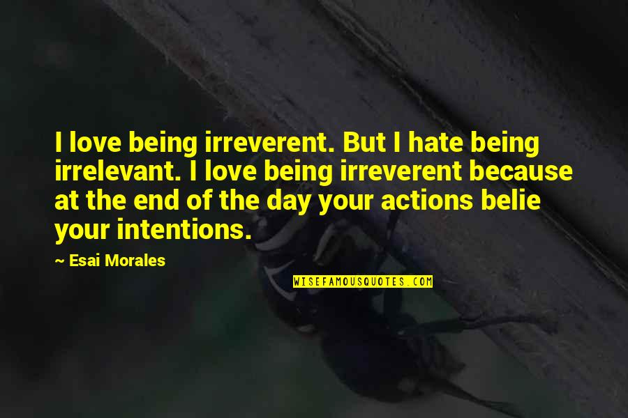 Intentions And Actions Quotes By Esai Morales: I love being irreverent. But I hate being