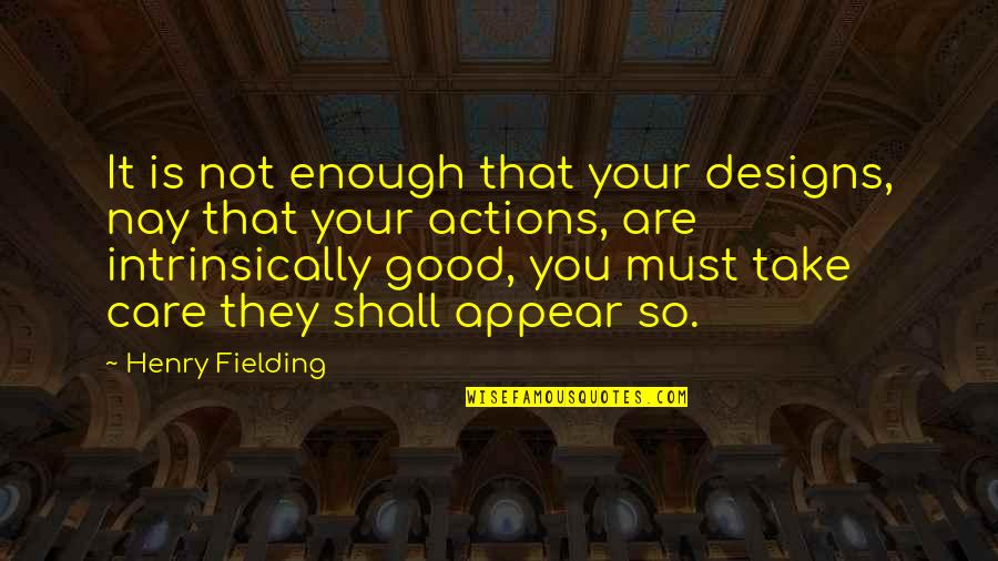 Intentions And Actions Quotes By Henry Fielding: It is not enough that your designs, nay