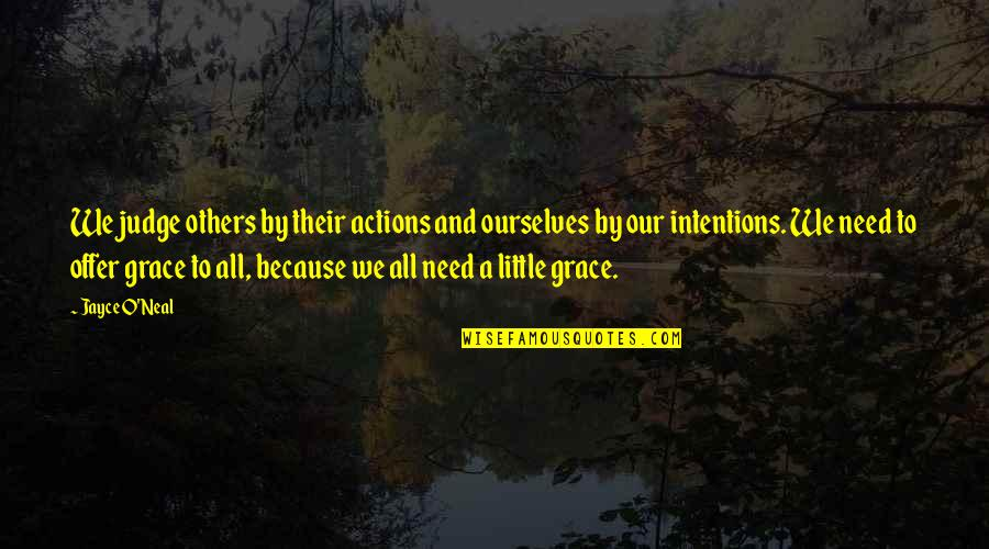 Intentions And Actions Quotes By Jayce O'Neal: We judge others by their actions and ourselves