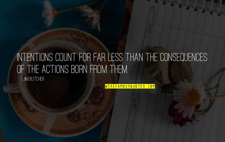 Intentions And Actions Quotes By Jim Butcher: Intentions count for far less than the consequences
