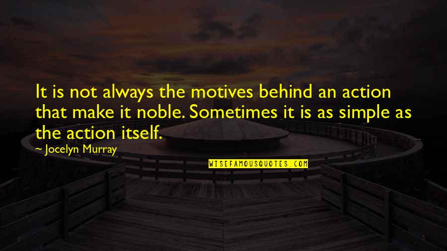 Intentions And Actions Quotes By Jocelyn Murray: It is not always the motives behind an