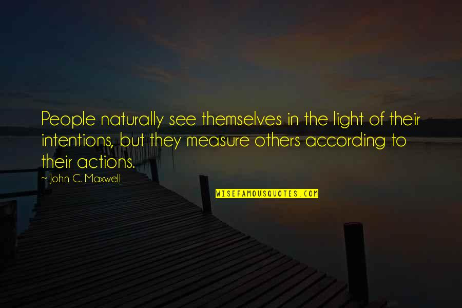 Intentions And Actions Quotes By John C. Maxwell: People naturally see themselves in the light of