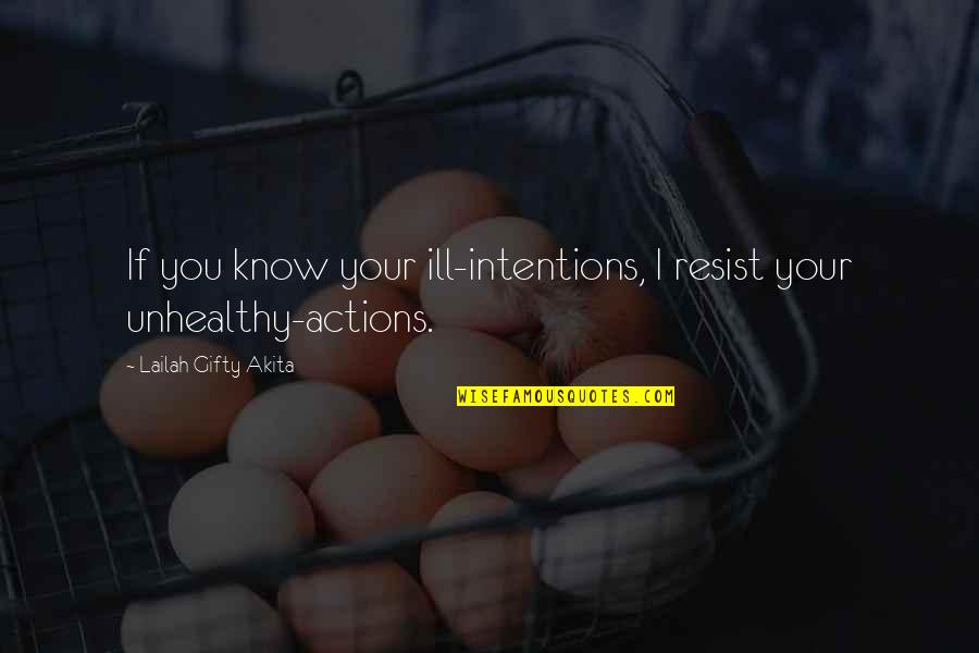 Intentions And Actions Quotes By Lailah Gifty Akita: If you know your ill-intentions, I resist your
