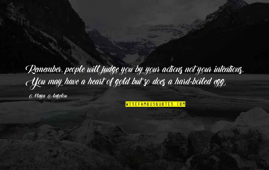 Intentions And Actions Quotes By Maya Angelou: Remember, people will judge you by your actions