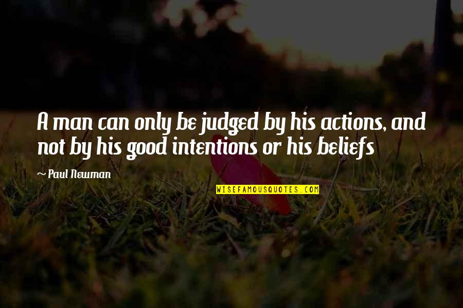 Intentions And Actions Quotes By Paul Newman: A man can only be judged by his