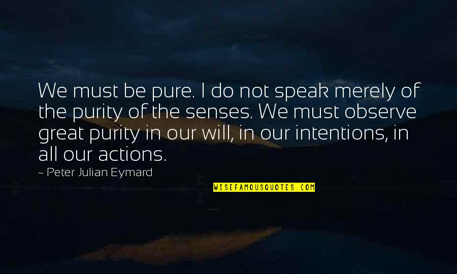 Intentions And Actions Quotes By Peter Julian Eymard: We must be pure. I do not speak