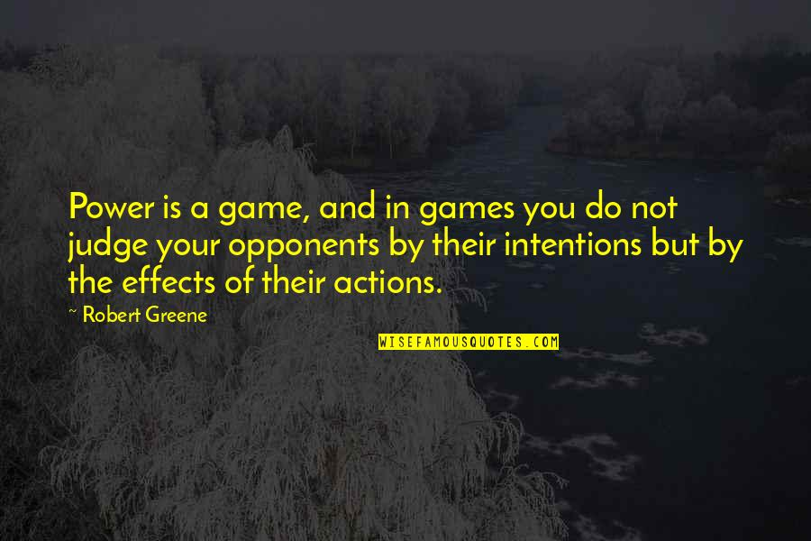 Intentions And Actions Quotes By Robert Greene: Power is a game, and in games you