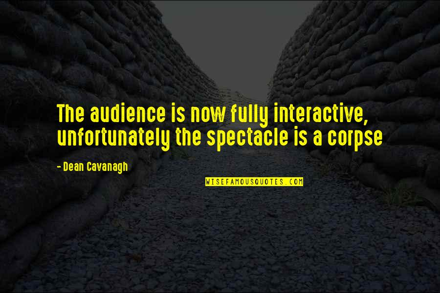 Interactivity Quotes By Dean Cavanagh: The audience is now fully interactive, unfortunately the