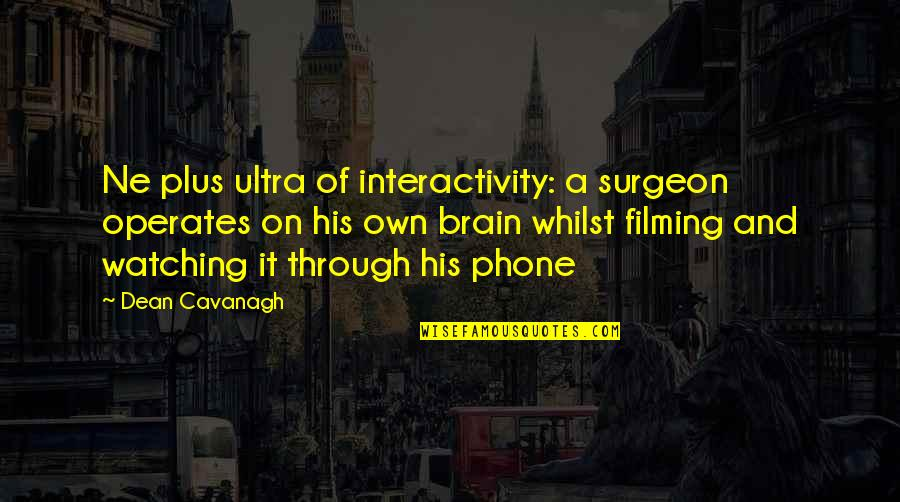 Interactivity Quotes By Dean Cavanagh: Ne plus ultra of interactivity: a surgeon operates