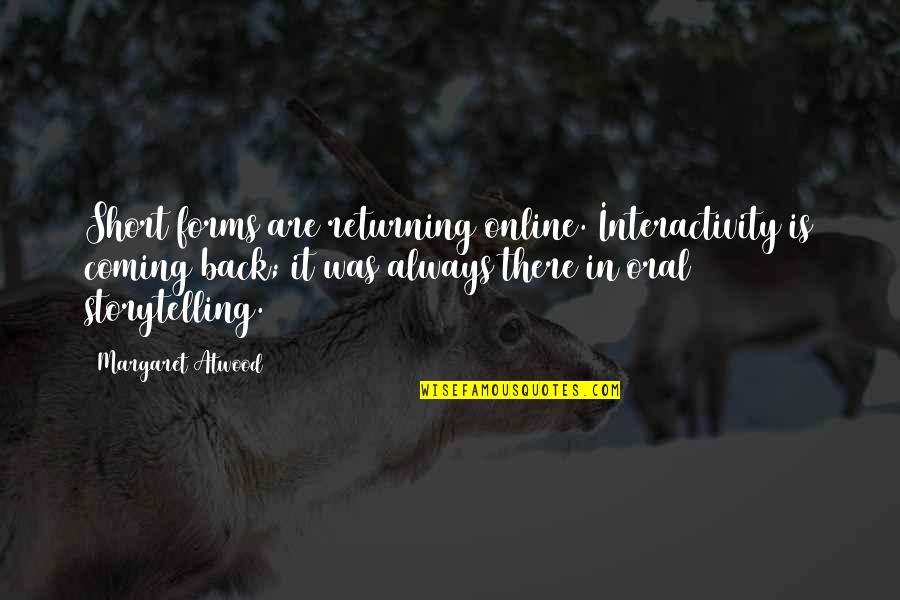 Interactivity Quotes By Margaret Atwood: Short forms are returning online. Interactivity is coming