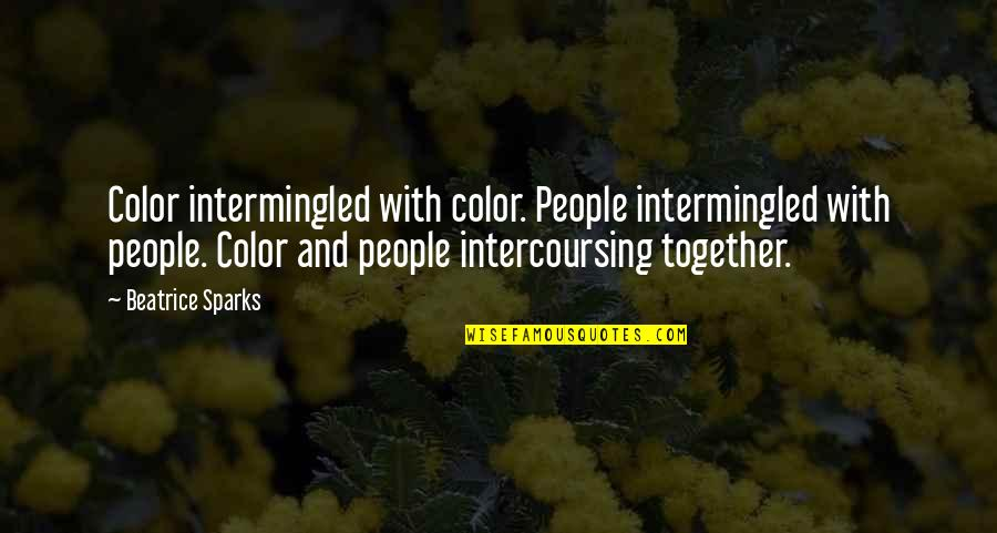 Intercoursing Quotes By Beatrice Sparks: Color intermingled with color. People intermingled with people.