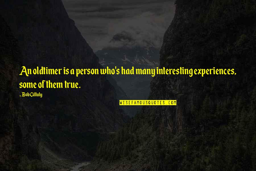 Interesting And Humorous Quotes By Bob Gilluly: An oldtimer is a person who's had many