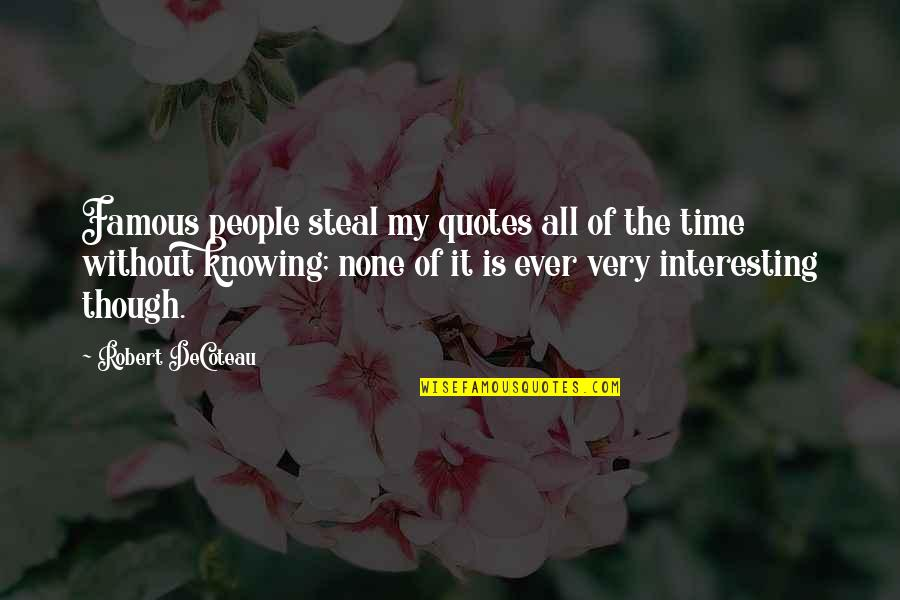 Interesting And Humorous Quotes By Robert DeCoteau: Famous people steal my quotes all of the