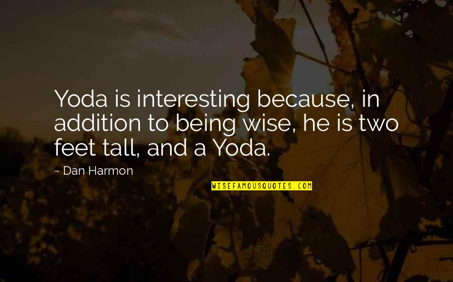 Interesting And Wise Quotes By Dan Harmon: Yoda is interesting because, in addition to being