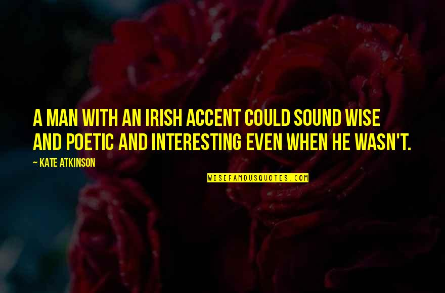 Interesting And Wise Quotes By Kate Atkinson: A man with an Irish accent could sound