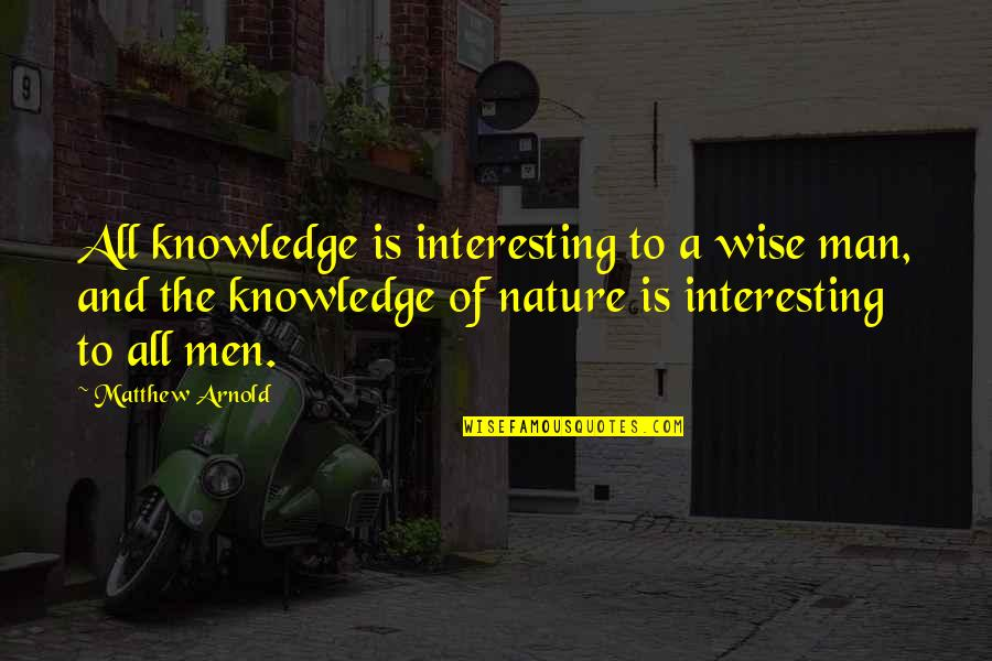 Interesting And Wise Quotes By Matthew Arnold: All knowledge is interesting to a wise man,
