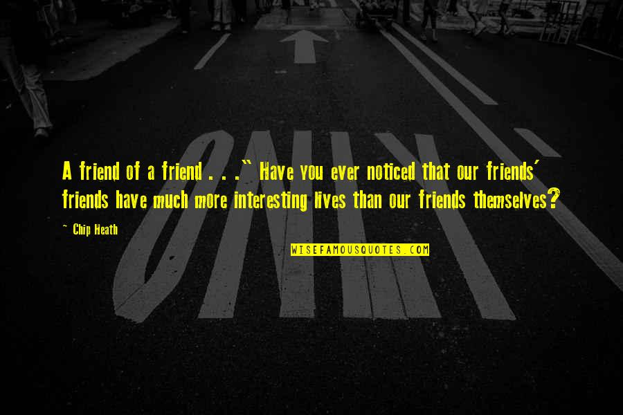 """Interesting Friends Quotes By Chip Heath: A friend of a friend . . ."""""""