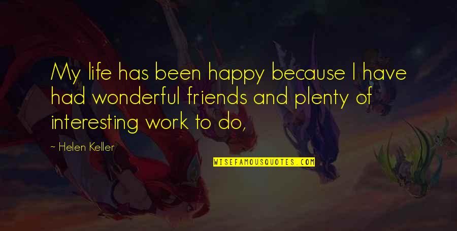 Interesting Friends Quotes By Helen Keller: My life has been happy because I have