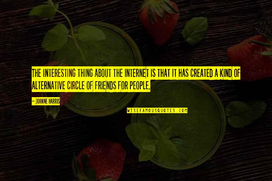 Interesting Friends Quotes By Joanne Harris: The interesting thing about the Internet is that