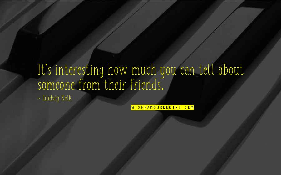 Interesting Friends Quotes By Lindsey Kelk: It's interesting how much you can tell about
