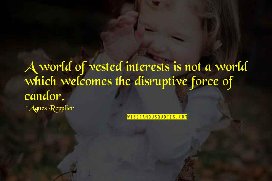 Interests Quotes By Agnes Repplier: A world of vested interests is not a
