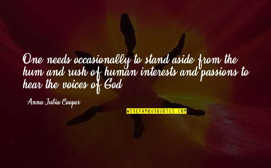 Interests Quotes By Anna Julia Cooper: One needs occasionally to stand aside from the