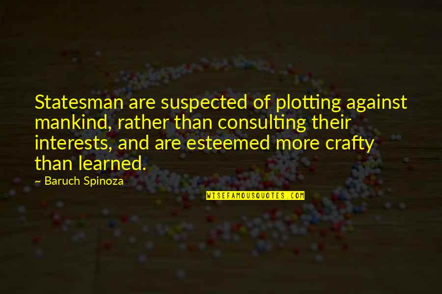 Interests Quotes By Baruch Spinoza: Statesman are suspected of plotting against mankind, rather