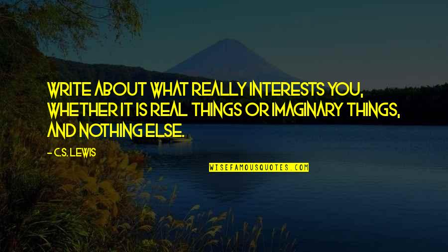 Interests Quotes By C.S. Lewis: Write about what really interests you, whether it