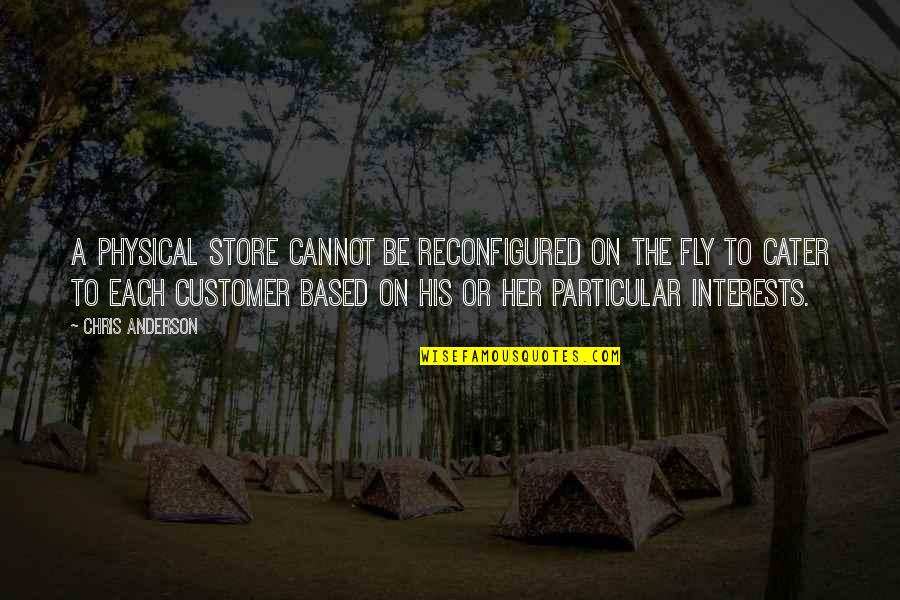 Interests Quotes By Chris Anderson: A physical store cannot be reconfigured on the