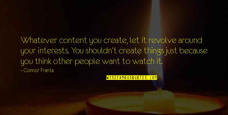 Interests Quotes By Connor Franta: Whatever content you create, let it revolve around