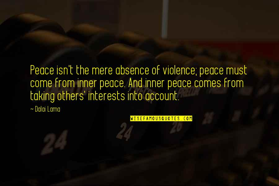 Interests Quotes By Dalai Lama: Peace isn't the mere absence of violence; peace