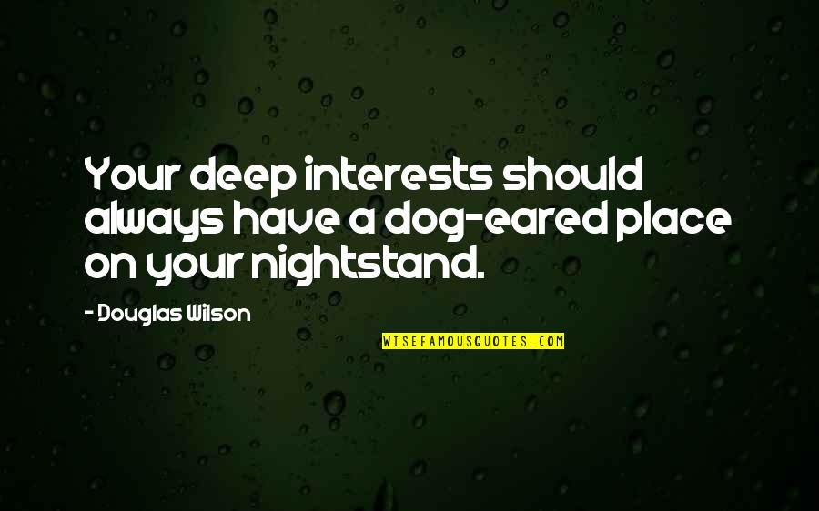Interests Quotes By Douglas Wilson: Your deep interests should always have a dog-eared