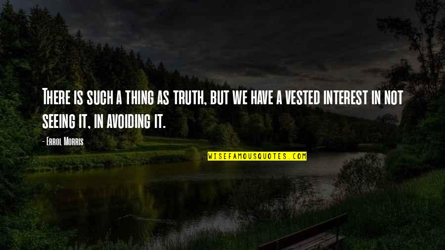 Interests Quotes By Errol Morris: There is such a thing as truth, but
