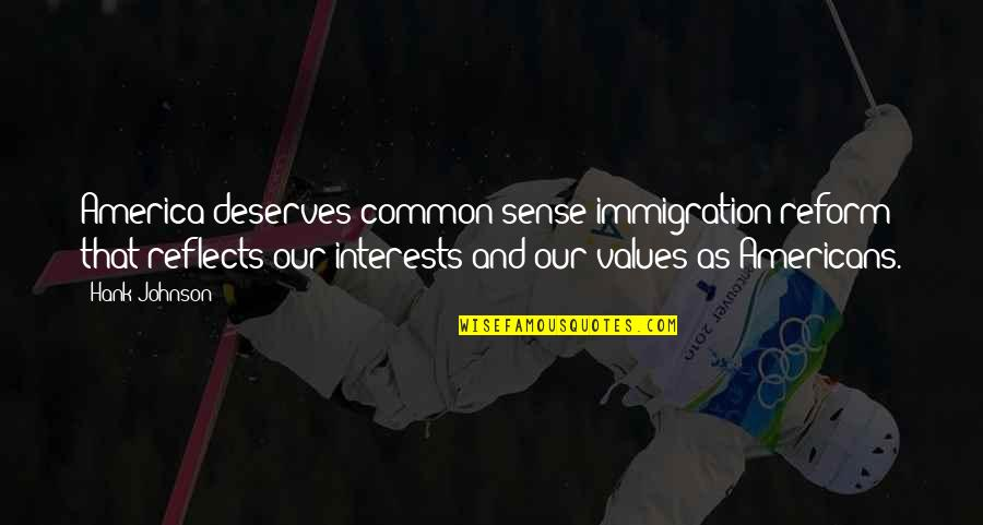 Interests Quotes By Hank Johnson: America deserves common sense immigration reform that reflects