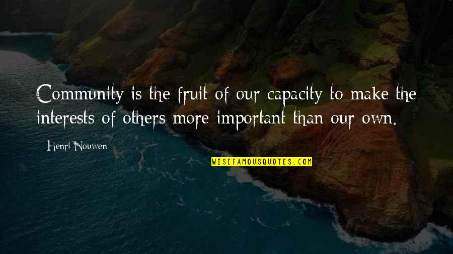 Interests Quotes By Henri Nouwen: Community is the fruit of our capacity to
