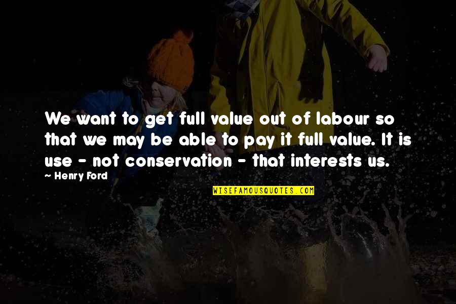 Interests Quotes By Henry Ford: We want to get full value out of