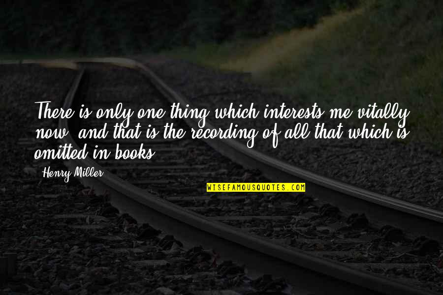 Interests Quotes By Henry Miller: There is only one thing which interests me