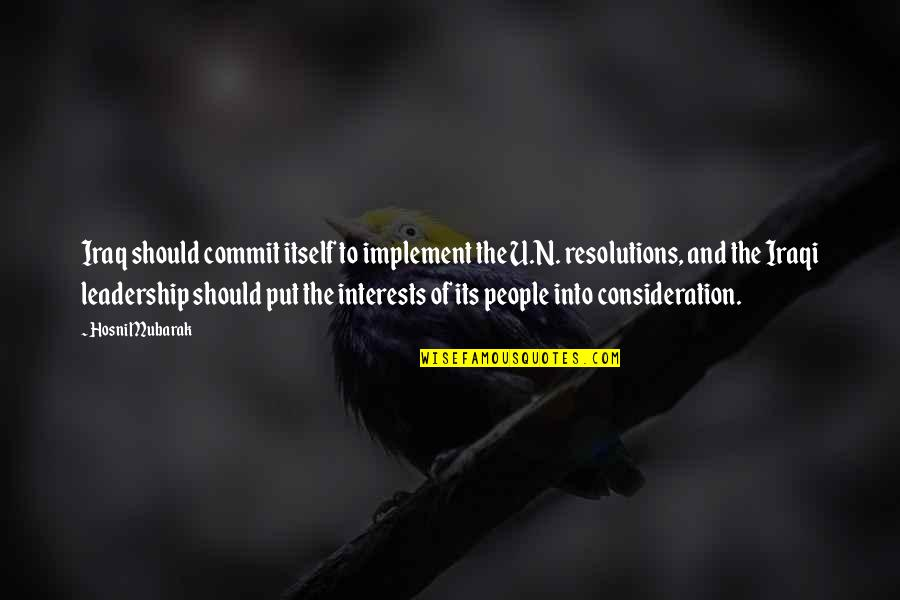Interests Quotes By Hosni Mubarak: Iraq should commit itself to implement the U.N.