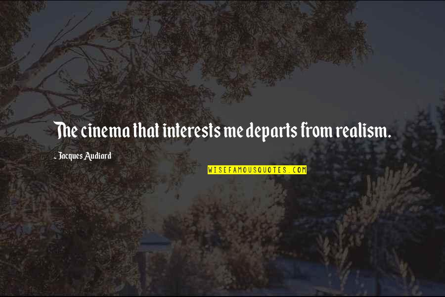 Interests Quotes By Jacques Audiard: The cinema that interests me departs from realism.