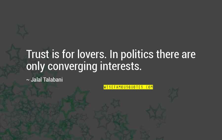 Interests Quotes By Jalal Talabani: Trust is for lovers. In politics there are