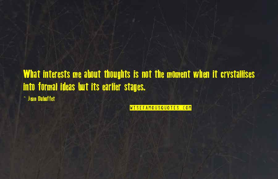 Interests Quotes By Jean Dubuffet: What interests me about thoughts is not the