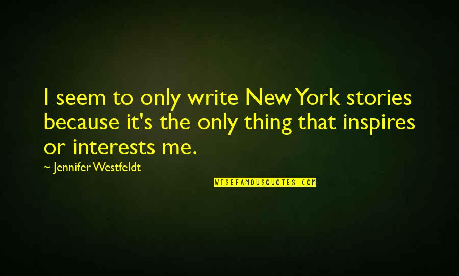 Interests Quotes By Jennifer Westfeldt: I seem to only write New York stories