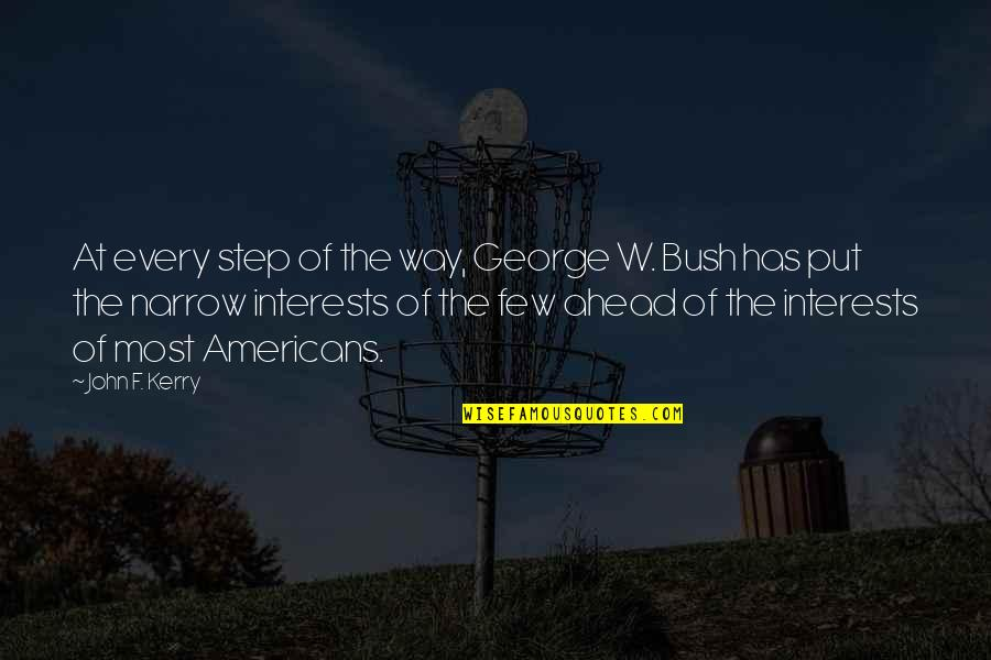 Interests Quotes By John F. Kerry: At every step of the way, George W.
