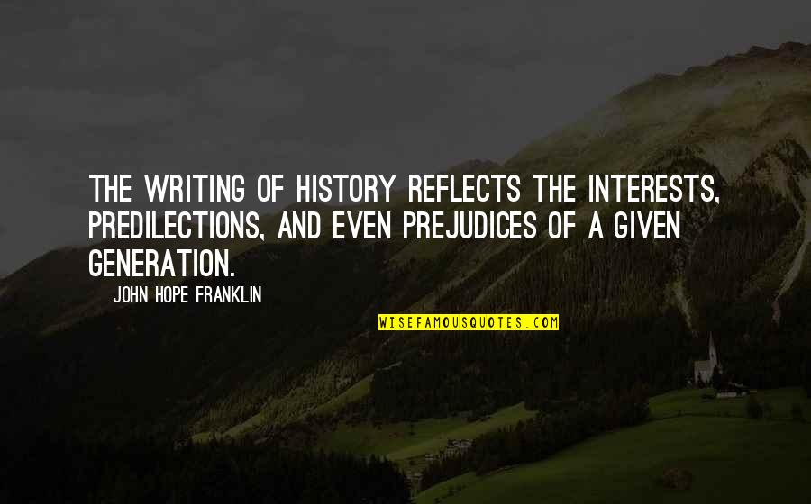 Interests Quotes By John Hope Franklin: The writing of history reflects the interests, predilections,